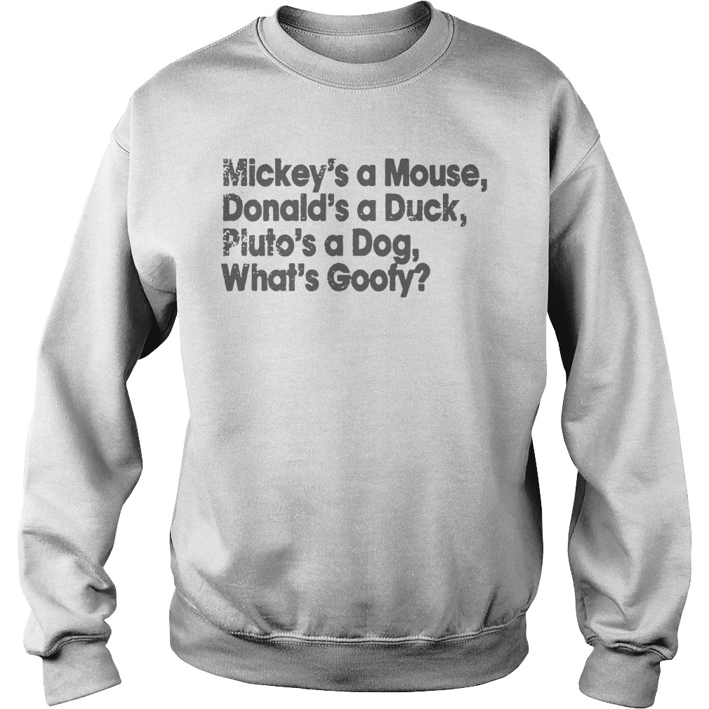 Mickey's a Mouse Donald's a Duck Pluto's a Dog what's Goofy Sweater