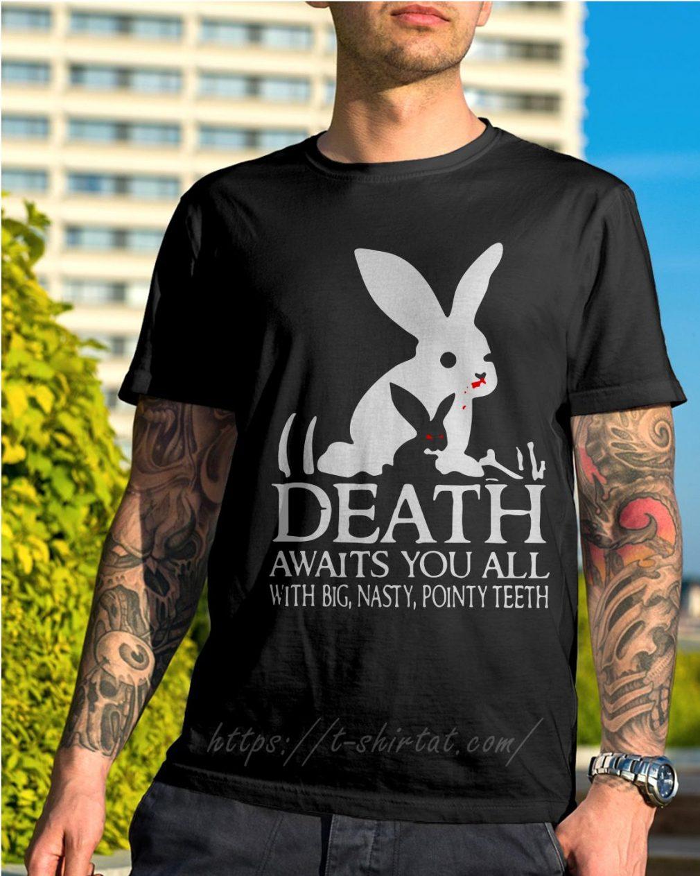 Monty Python rabbit death awaits you all with big nasty pointy teeth shirt