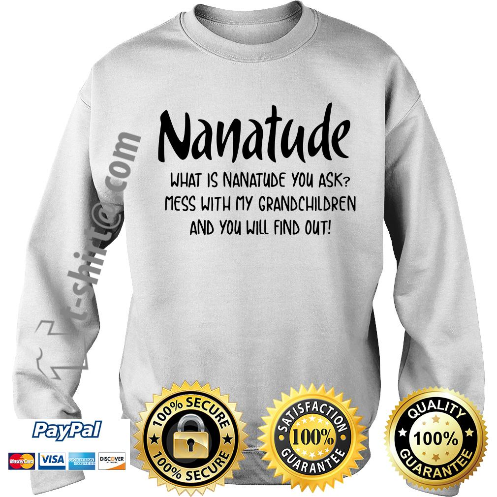 Nanatude what is Nanatude you ask mess with my grandchildren Sweater