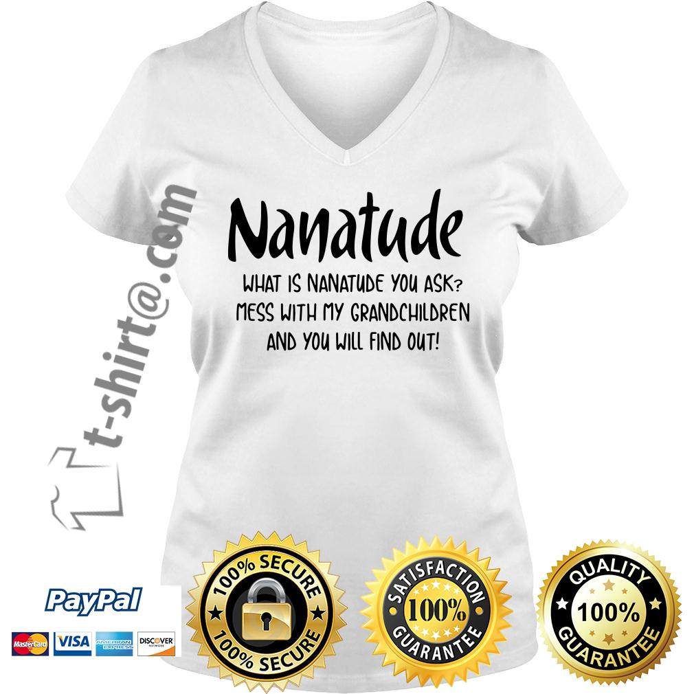 Nanatude what is Nanatude you ask mess with my grandchildren V-neck T-shirt