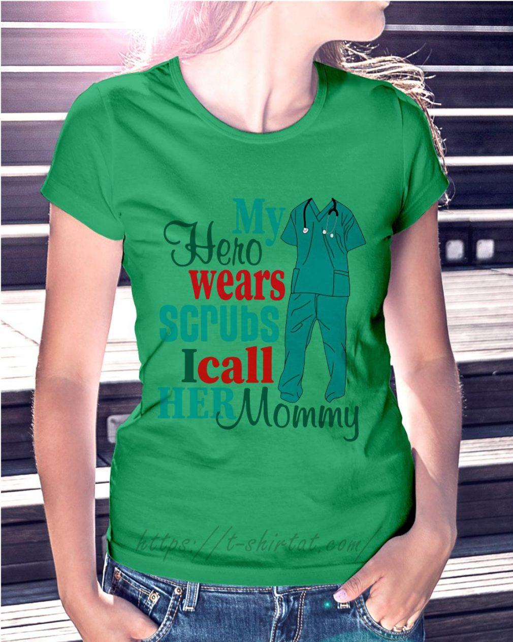 Nurse my hero wears scrubs I call her mommy Ladies Tee green
