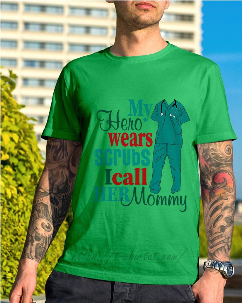 Nurse my hero wears scrubs I call her mommy Shirt green