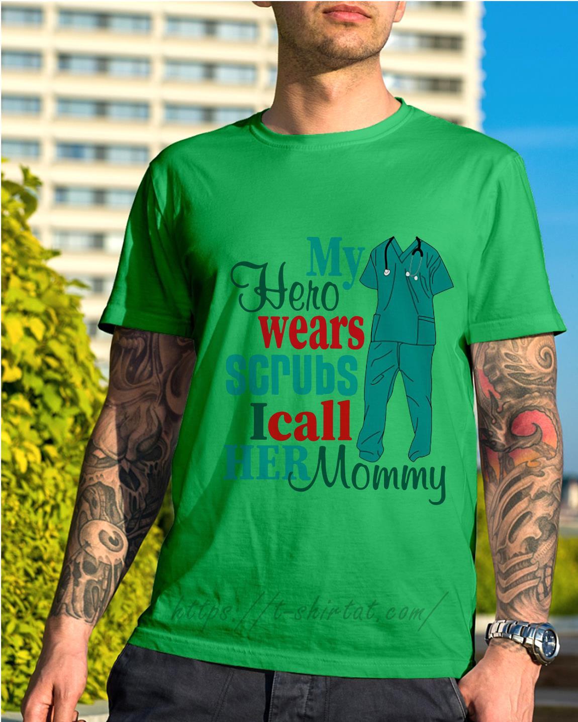 199308580 Nurse my hero wears scrubs I call her mommy shirt