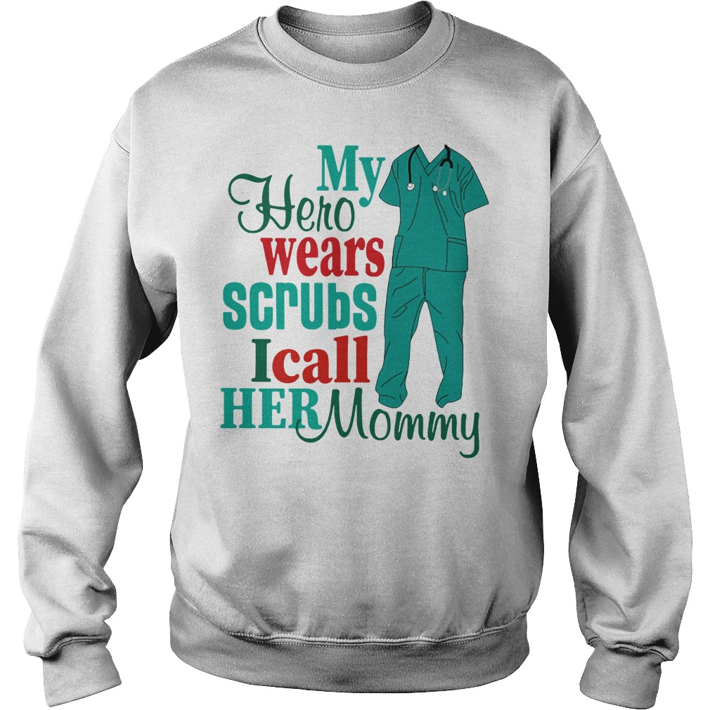 Nurse my hero wears scrubs I call her mommy Sweater