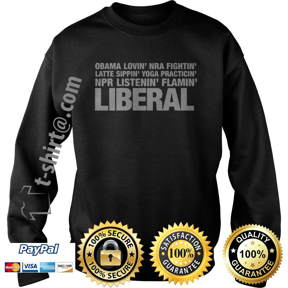 Obama lovin' Nra fightin' latte sippin' yoga praticin' Npr listenin' flamin' Sweater