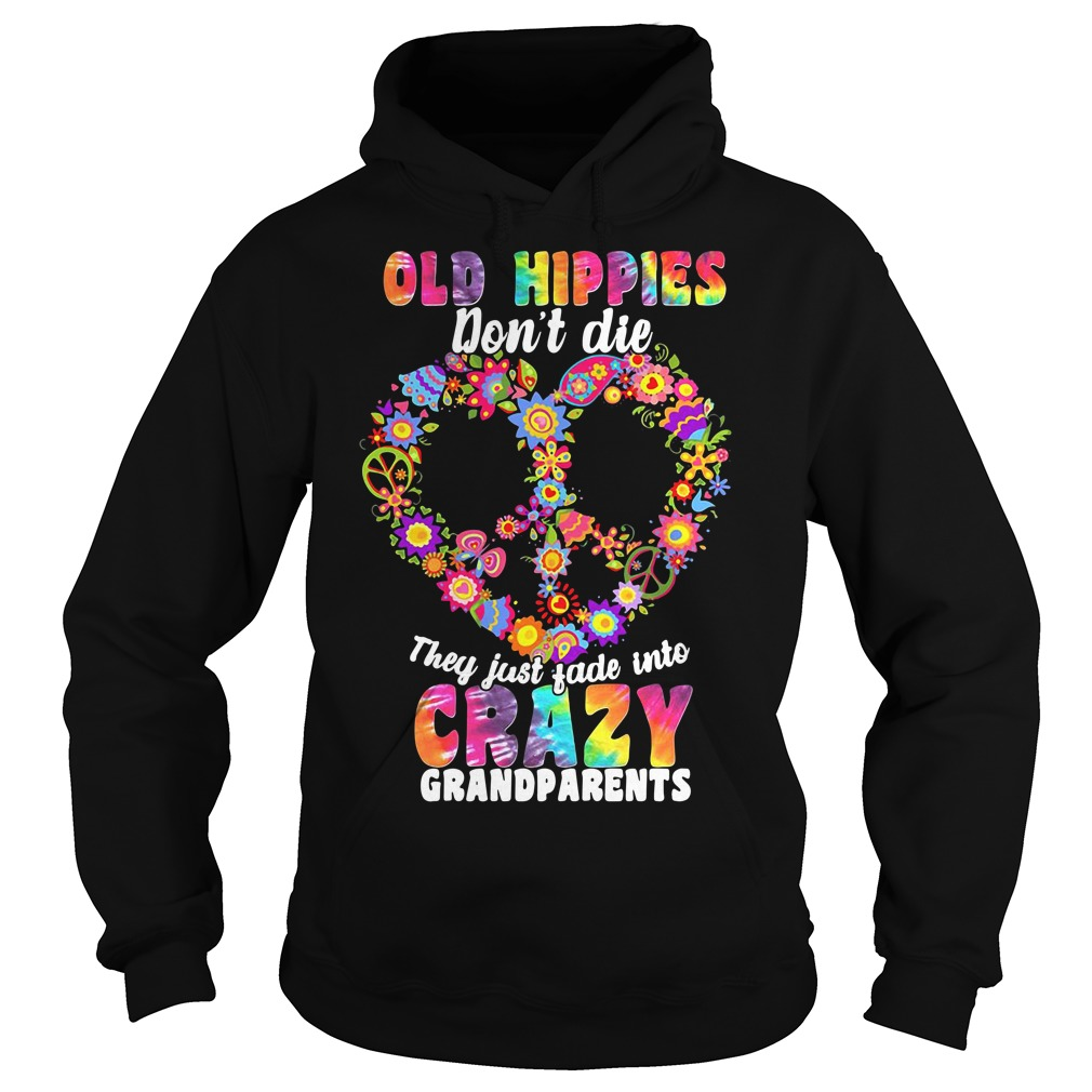 Old hippie don't die they just fade into crazy grandparents Hoodie
