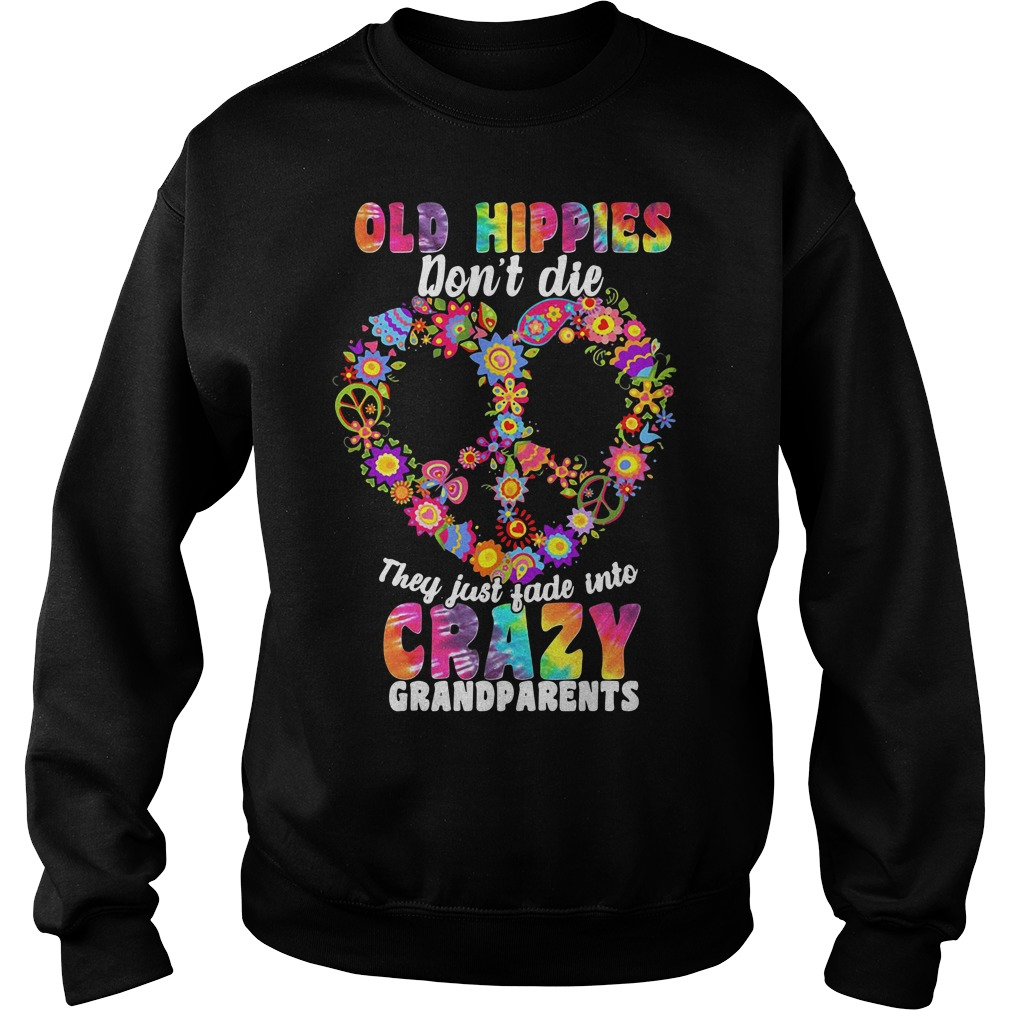 Old hippie don't die they just fade into crazy grandparents Sweater