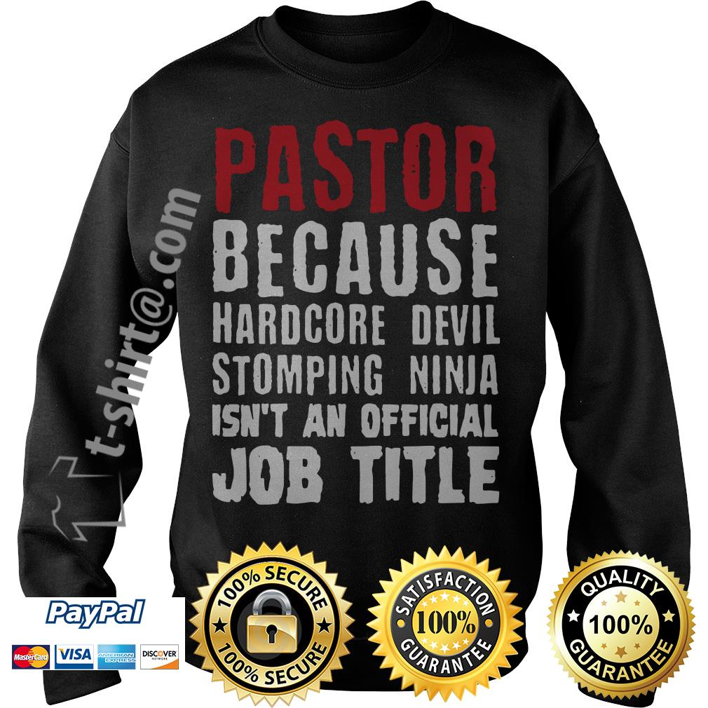 Pastor because hardcore devil stomping ninja isn't an official job title Sweater