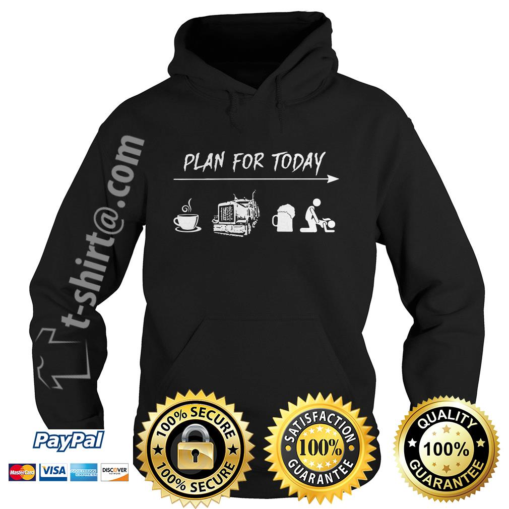 Plan for today I like coffee trucker beer and sex Hoodie