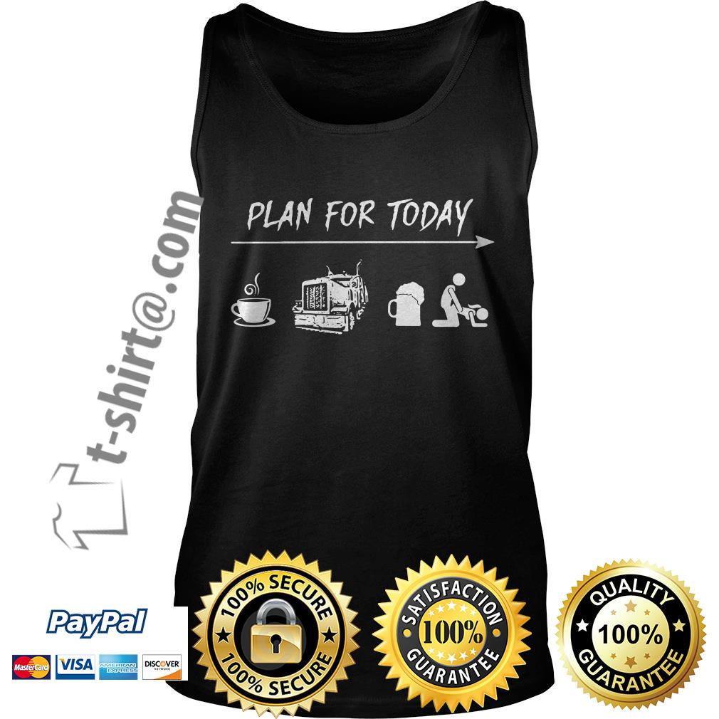 Plan for today I like coffee trucker beer and sex Tank top