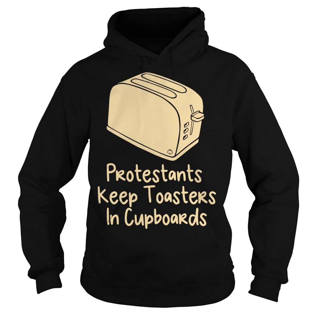 Protestants keep Toasters in cupboards Hoodie