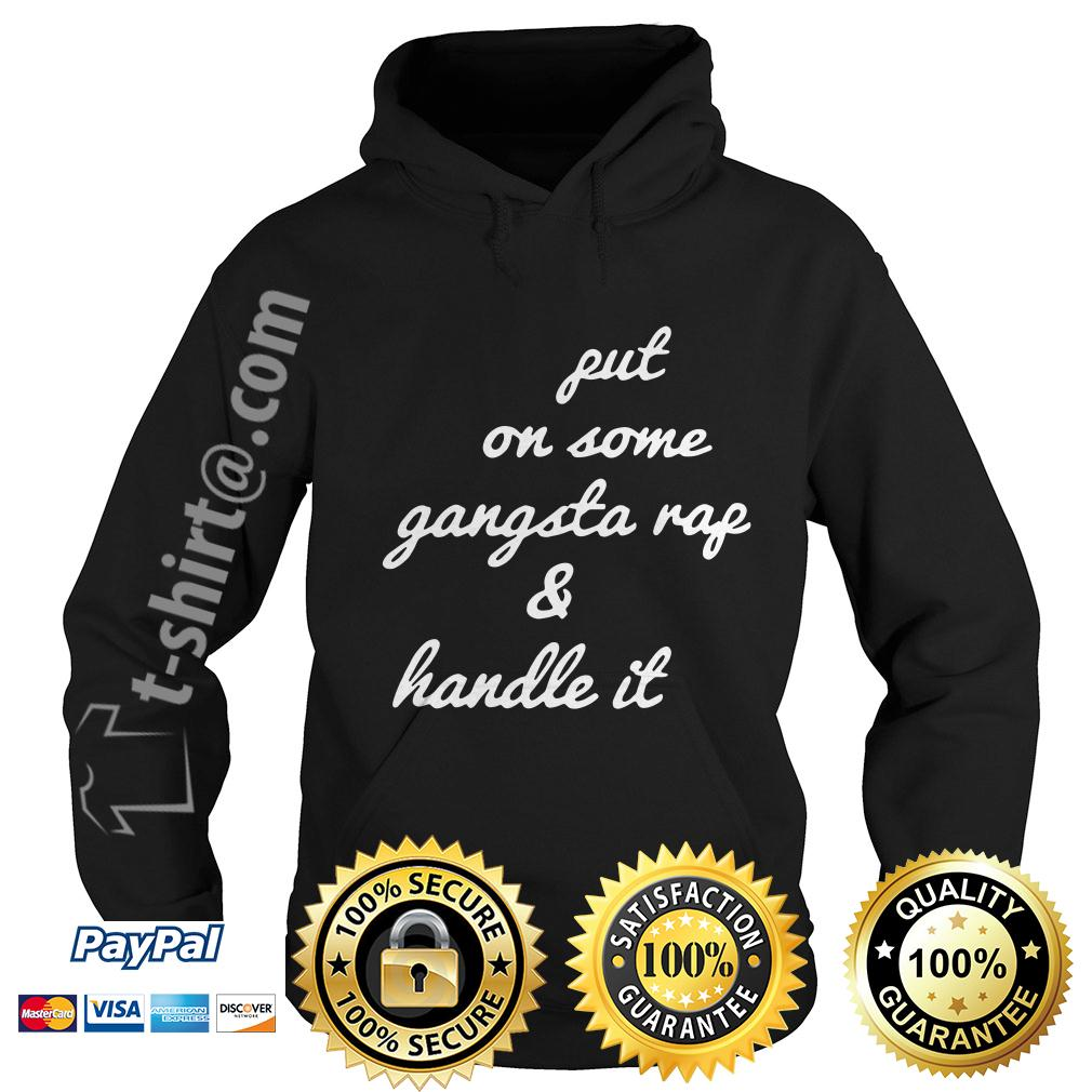 Put on some gangsta rap and handle it Hoodie