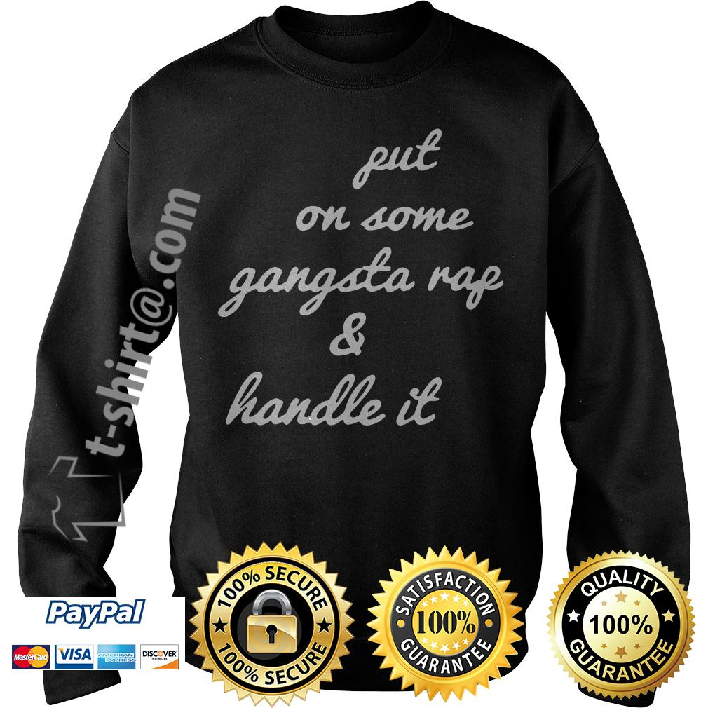 Put on some gangsta rap and handle it Sweater