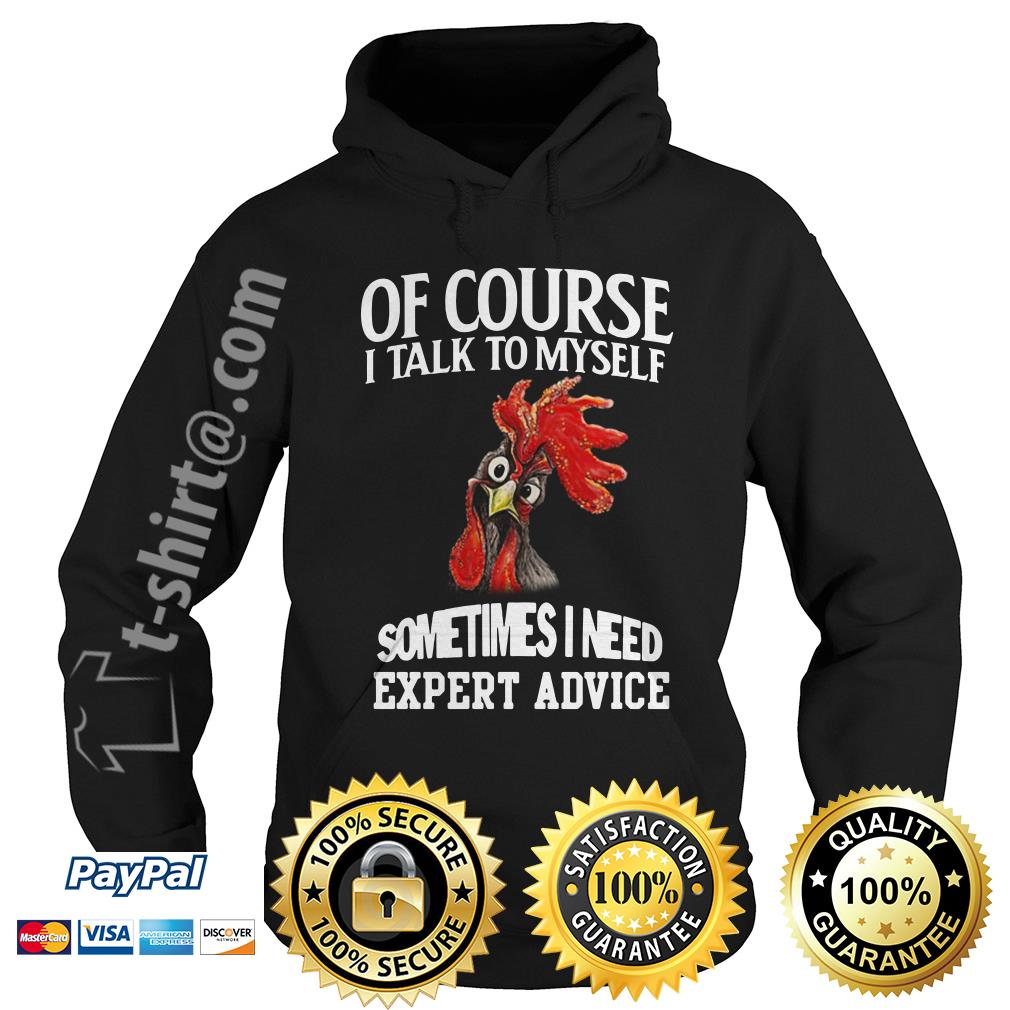 Rooster chicken of course I talk to myself sometimes I need expert advice Hoodie