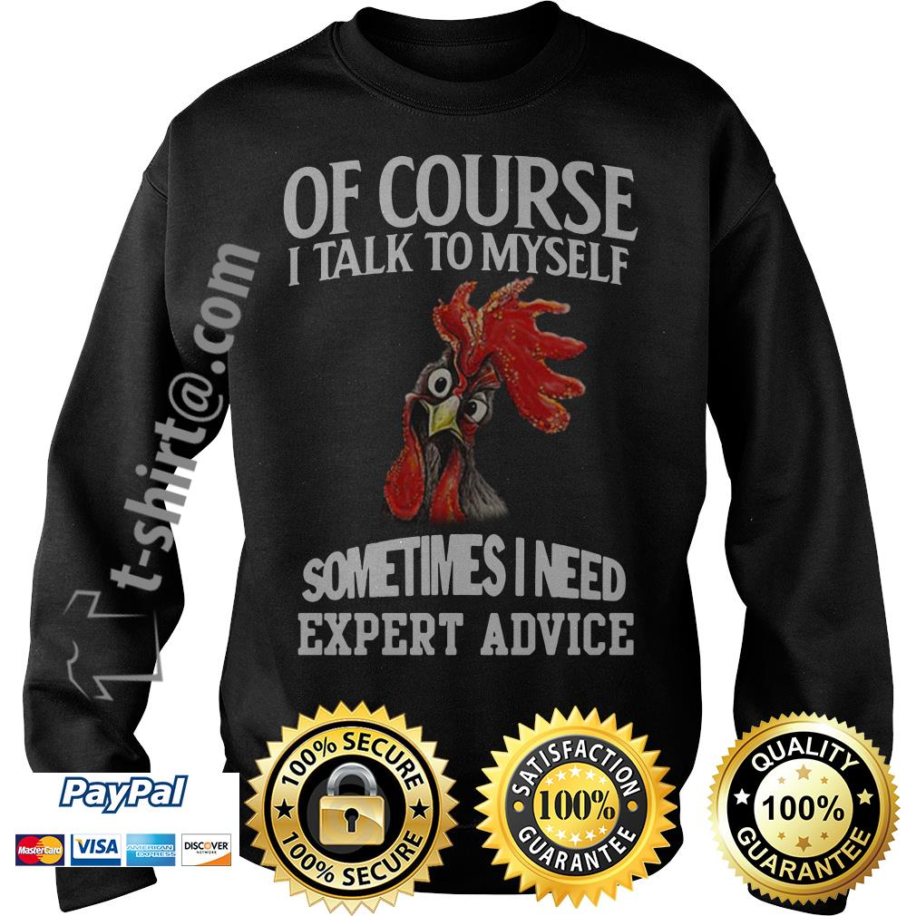 Rooster chicken of course I talk to myself sometimes I need expert advice Sweater