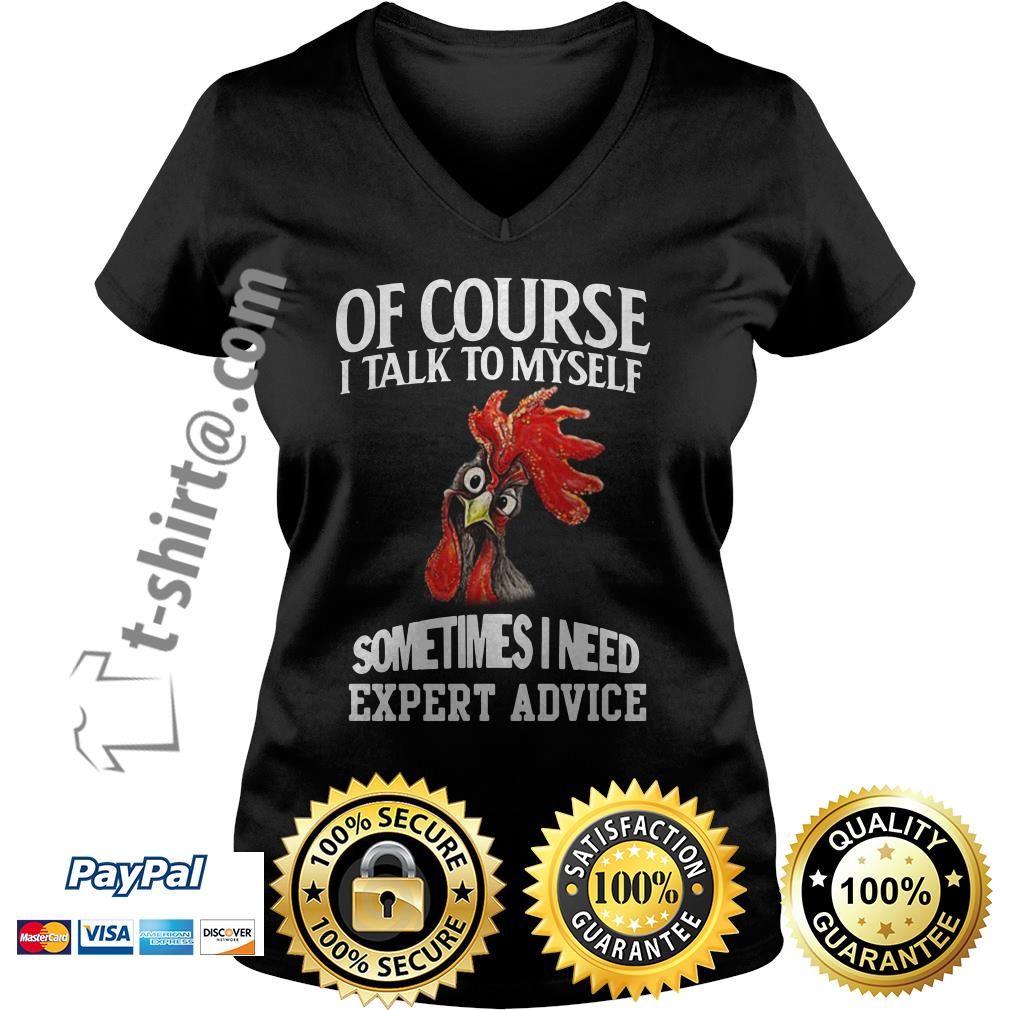 Rooster chicken of course I talk to myself sometimes I need expert advice V-neck T-shirt