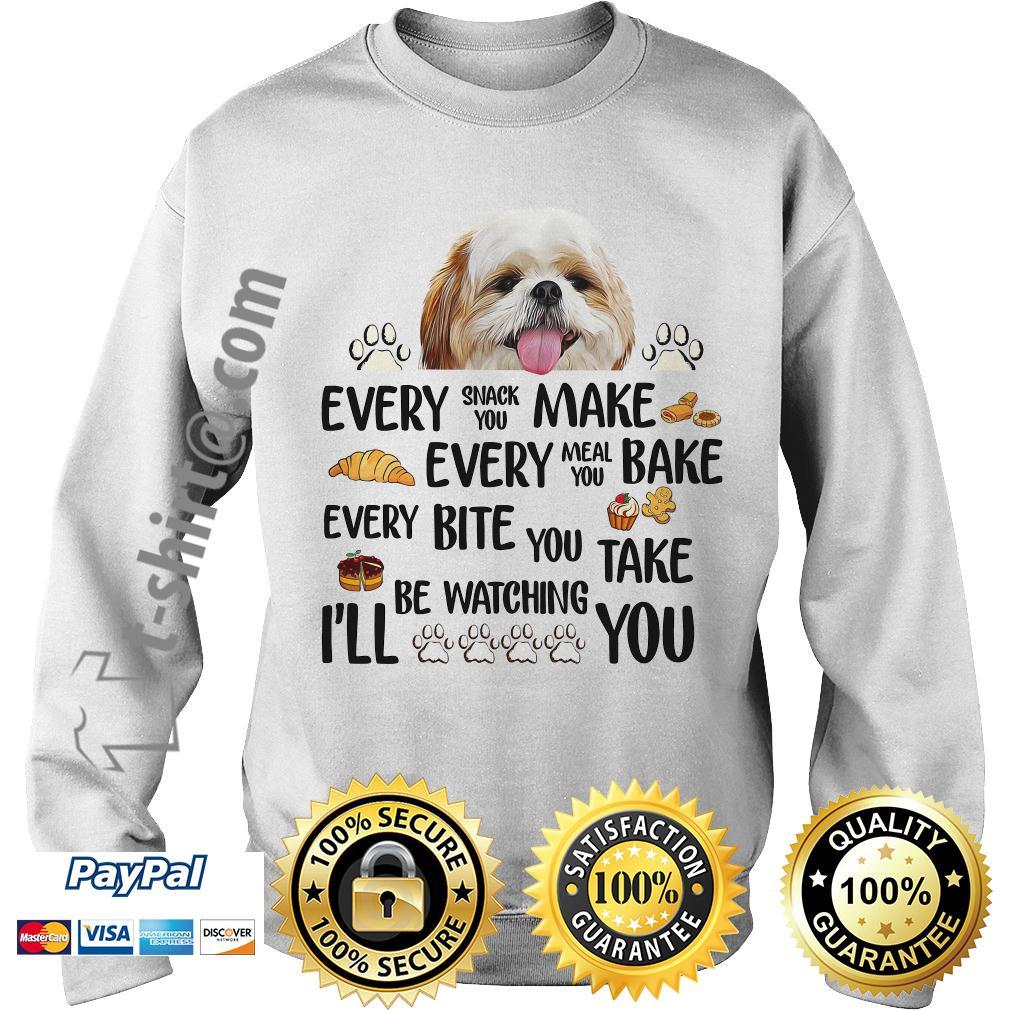 Shih Tzu every snack you make every meal you bake every bite Sweater