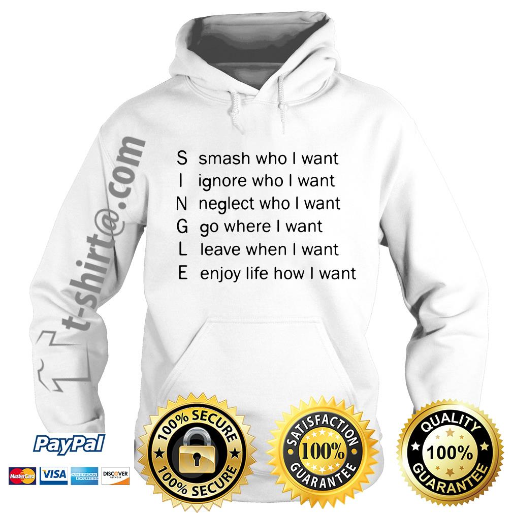 Single smash who I want ignore who I want neglect who I want Hoodie