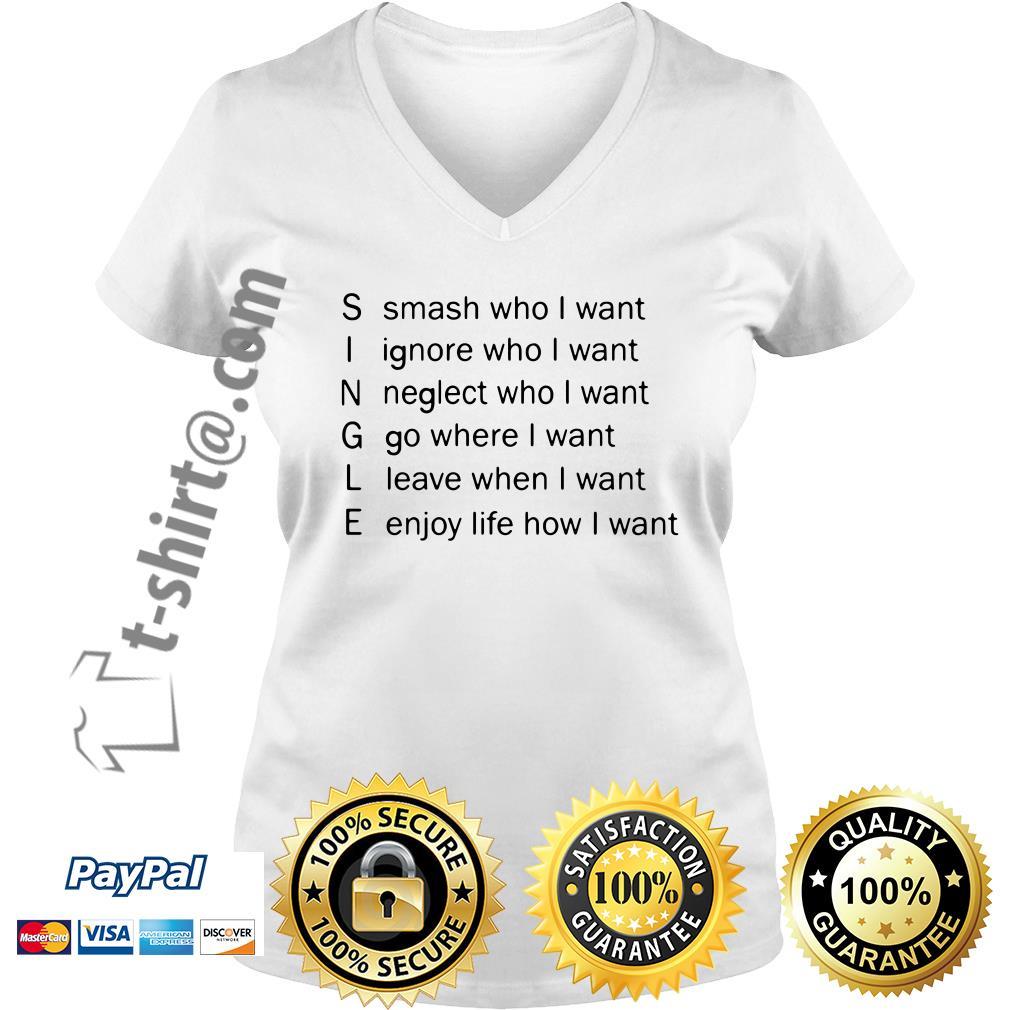 Single smash who I want ignore who I want neglect who I want V-neck T-shirt