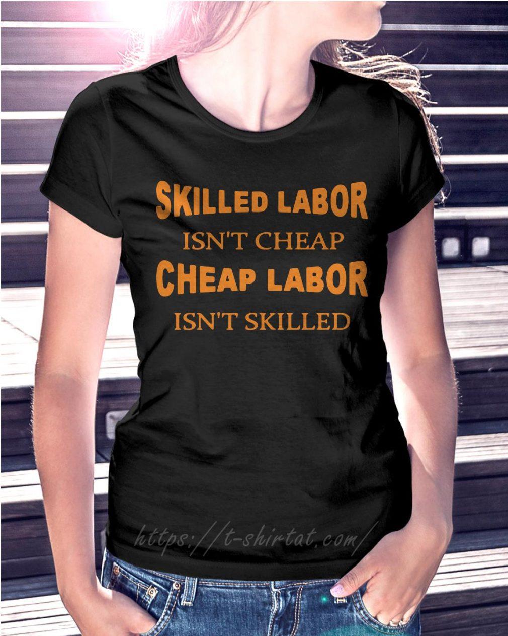 Skilled labor isn't cheap cheap labor isn't skilled