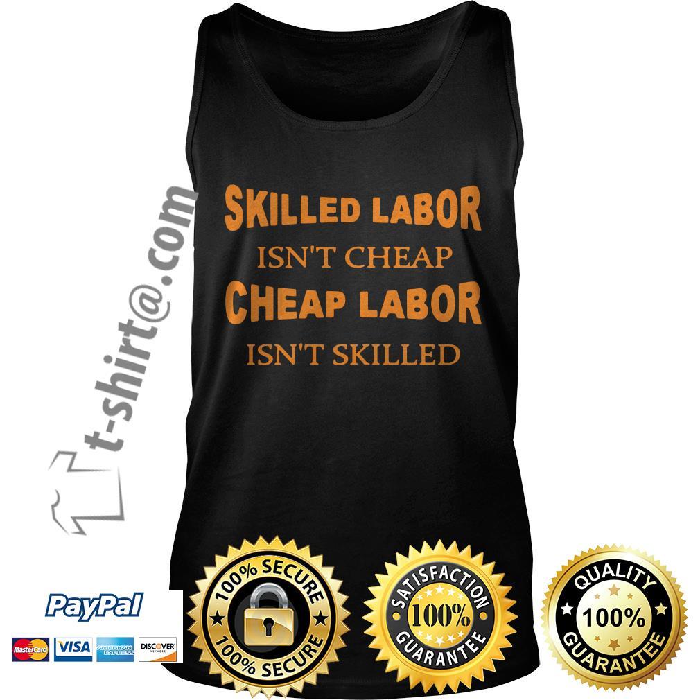 Skilled labor isn't cheap cheap labor isn't skilled Tank top