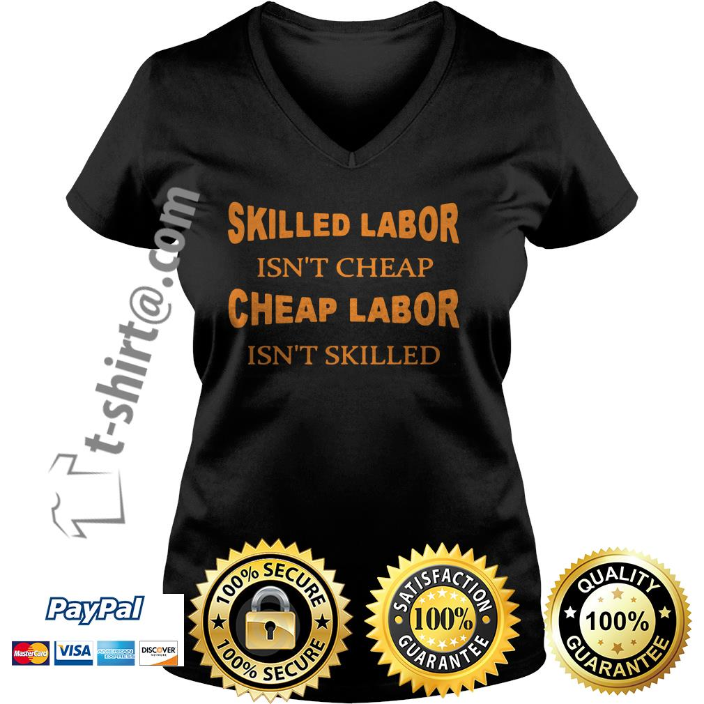 Skilled labor isn't cheap cheap labor isn't skilled V-neck T-shirt