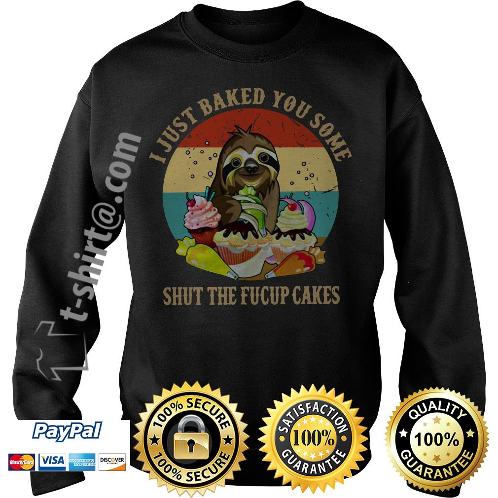 Sloth I just baked you some shut the fucup cakes retro Sweater