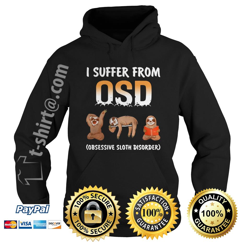 Sloths I suffer from OSD Obsessive sloth disorder Hoodie