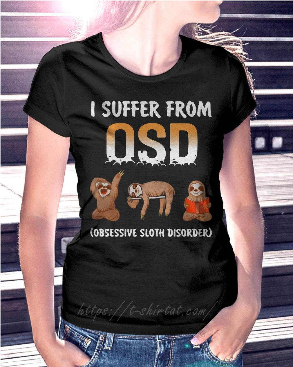 Sloths I suffer from OSD Obsessive sloth disorder T-shirt