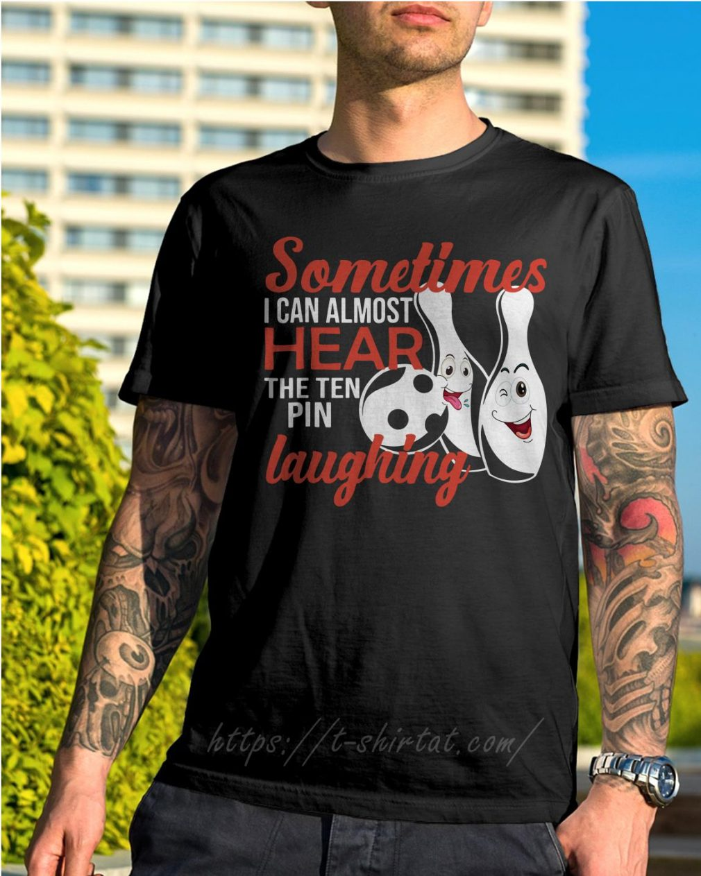 Sometimes I can almost hear the ten pin laughing shirt