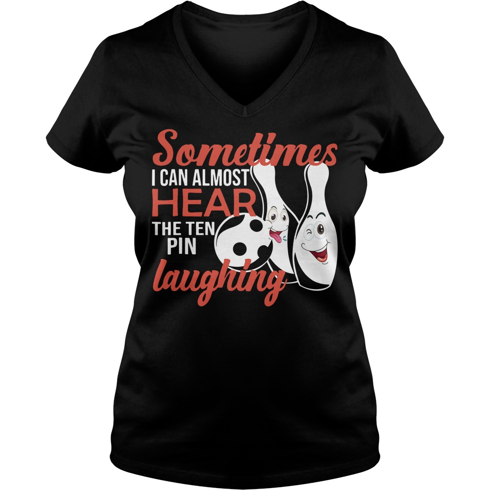 Sometimes I can almost hear the ten pin laughing V-neck T-shirt