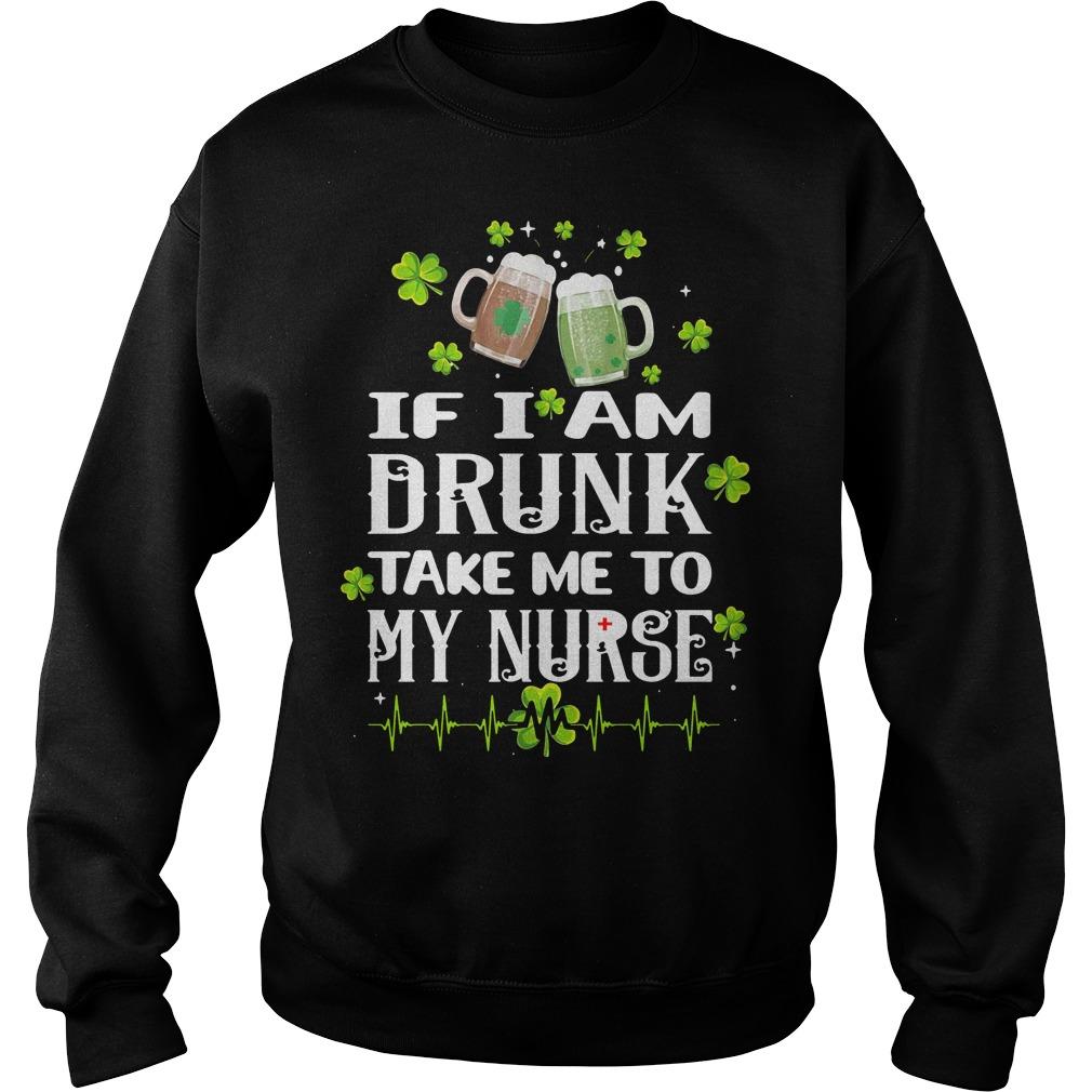 St Patrick's day if I am drunk take me to my nurse Sweater
