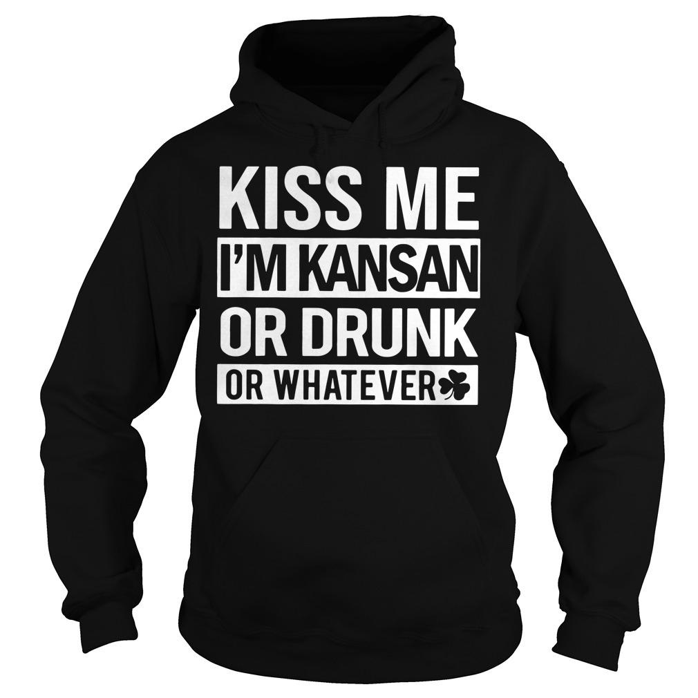St Patrick's day Kiss me I'm Kansan or drunk or whatever Hoodie