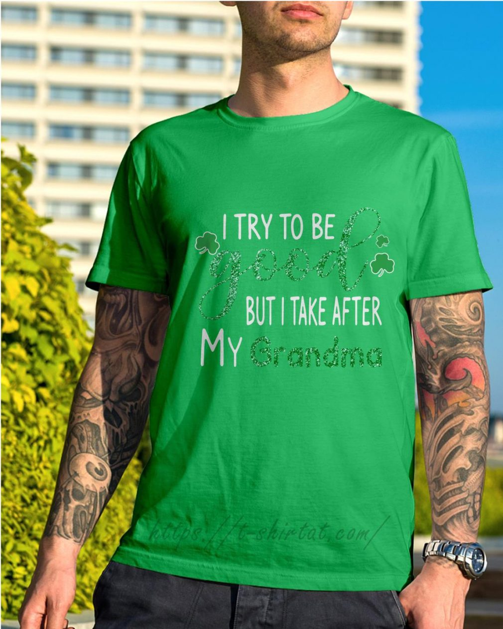 St Patrick's Day I try to be good but I take after my grandma shirt
