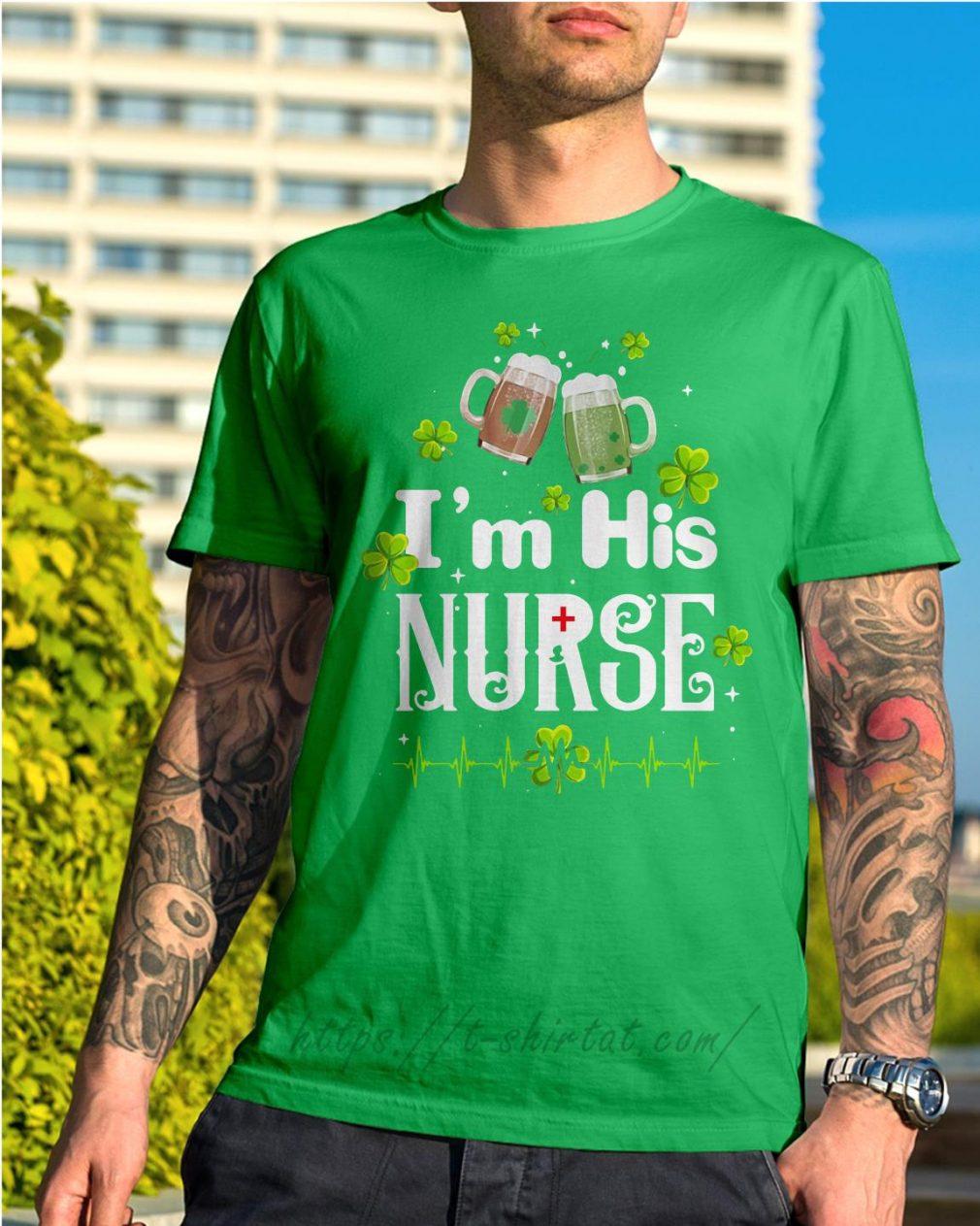 St Patrick's I'm his nurse shamrock Shirt green