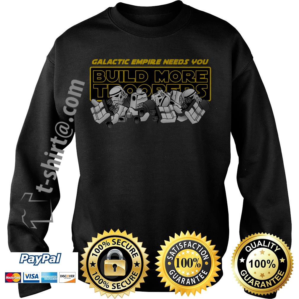Star Wars stormtroopers galactic empire needs you build more troopers Sweater