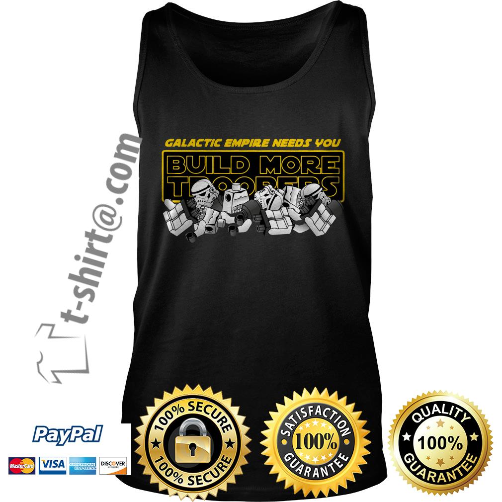Star Wars stormtroopers galactic empire needs you build more troopers Tank top