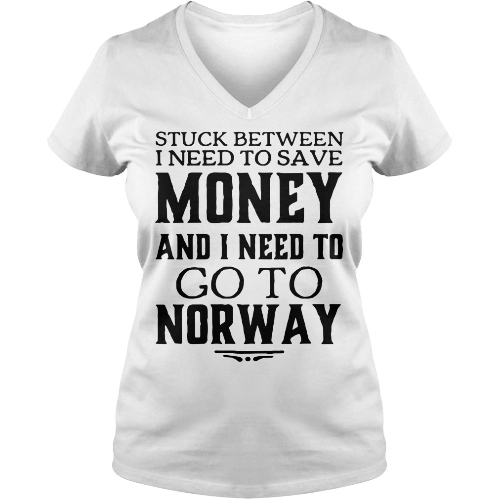 Stuck between I need to save money and I need to go to Norway V-neck T-shirt