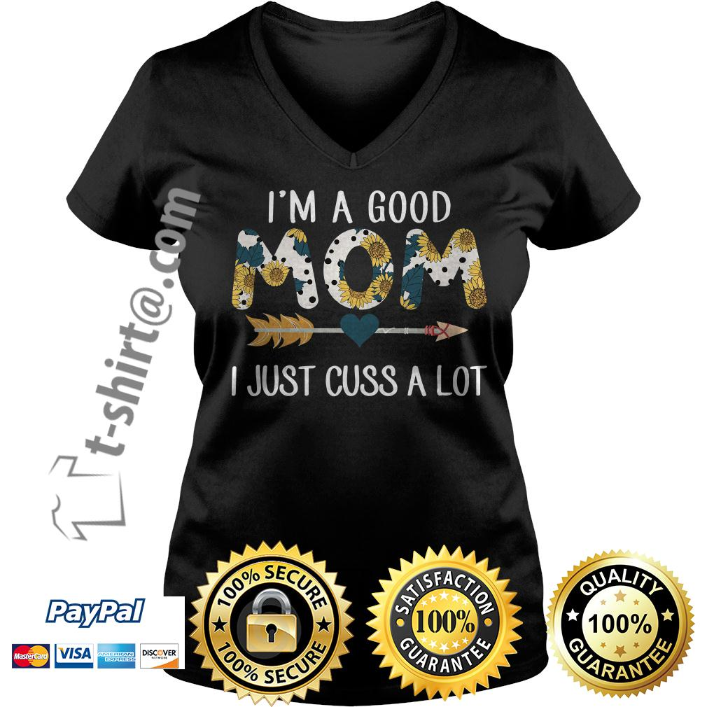 Sunflower I'm a good mom I just cuss a lot V-neck T-shirt
