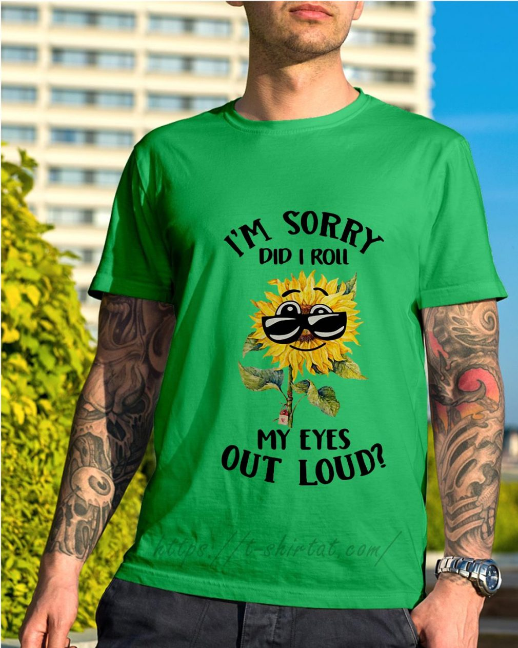 Sunflower I'm sorry did I roll my eyes out loud Shirt green