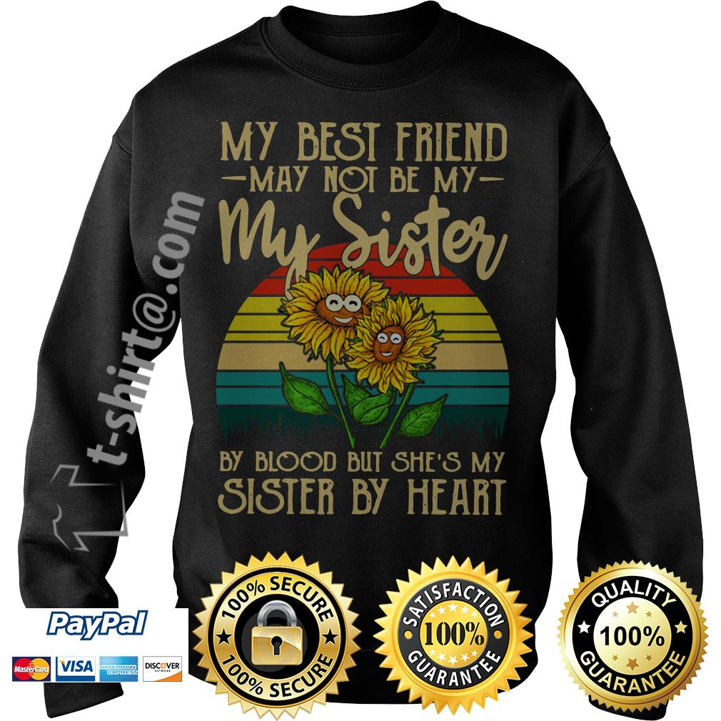 Sunflower my best friend may not be my sister by blood but she's my sister by heart vintage Sweater