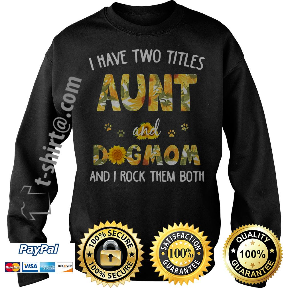 Sunflower I have two titles aunt and dog mom and I rock them both Sweater