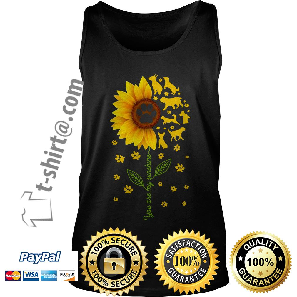 Sunflower you are my sunshine paws dogs Tank top