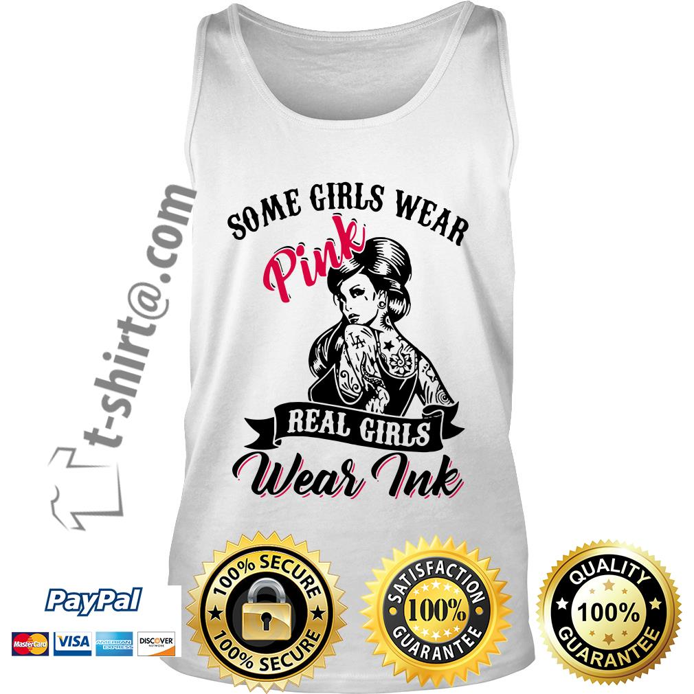 Tattoo girls some girls wear pink real girls wear ink Tank top