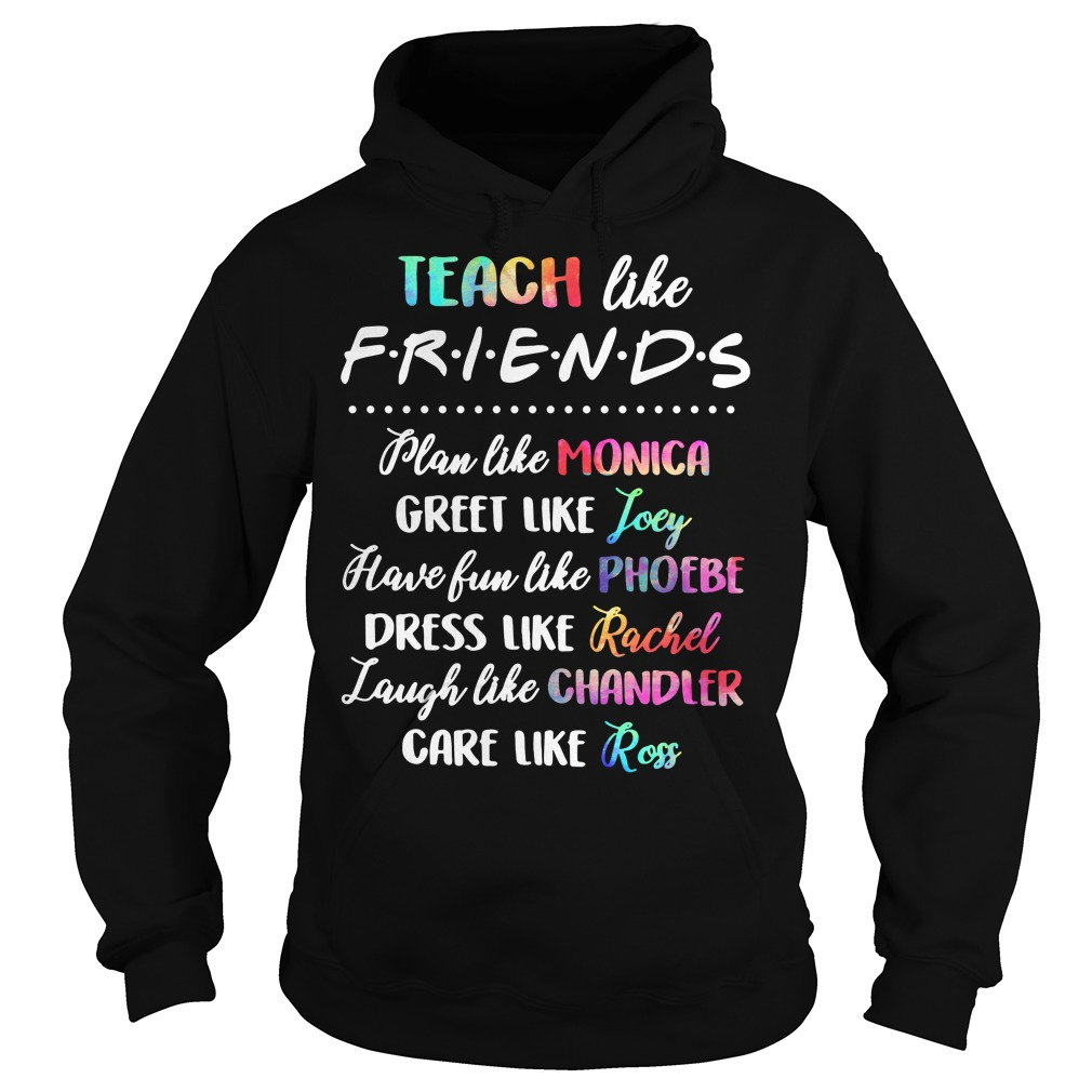 Teach like friends plan like Monica greet like Joey Hoodie