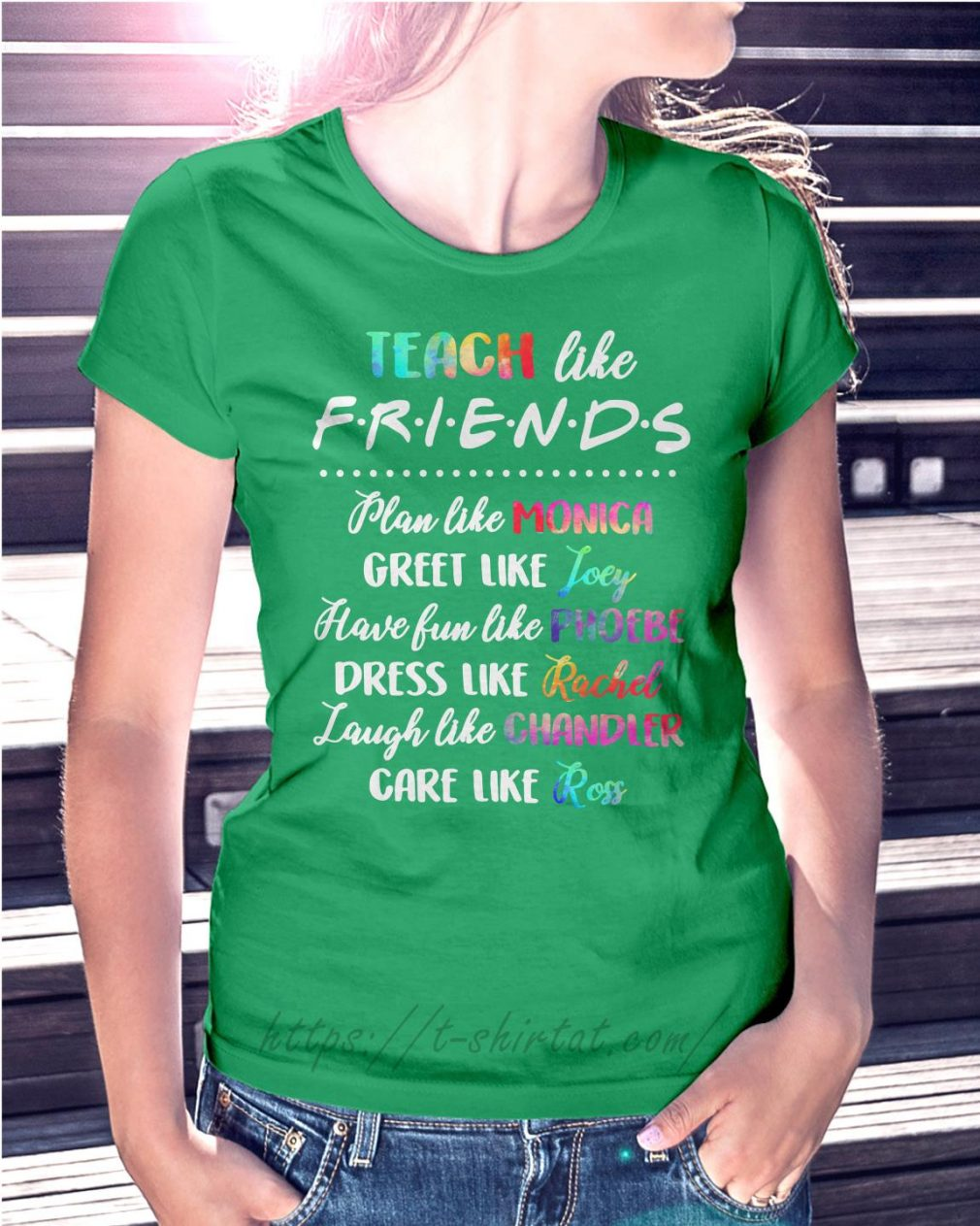 Teach like friends plan like Monica greet like Joey Ladies Tee green