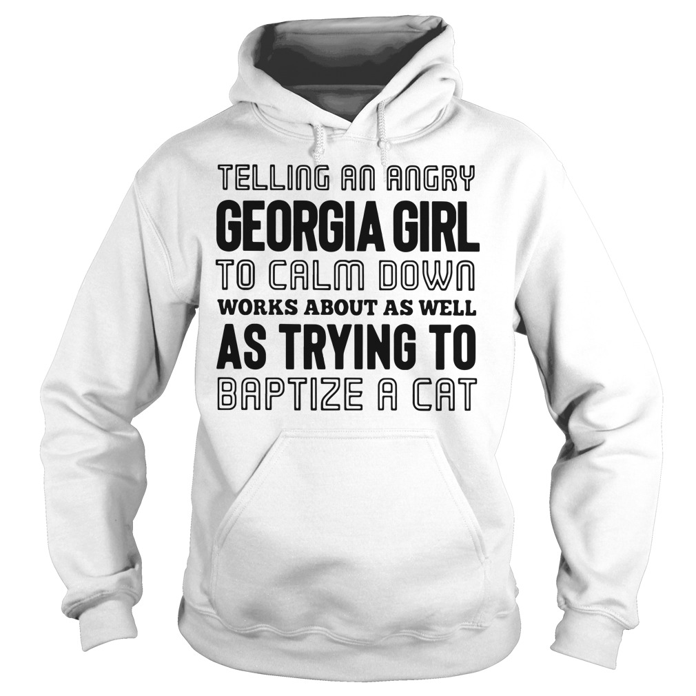 Telling an angry Georgia girl to calm down works about as well Hoodie