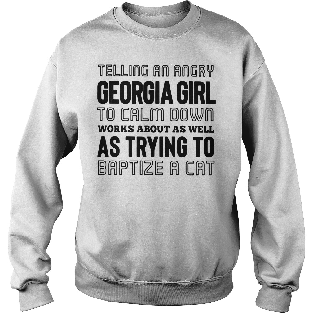 Telling an angry Georgia girl to calm down works about as well Sweater