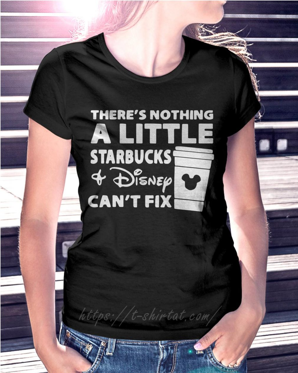 There's nothing a little Starbucks and Disney can't fix Ladies Tee
