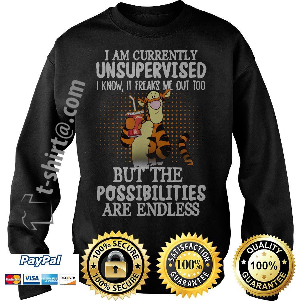 Tigger I am currently unsupervised I know it freaks me out too but the possibilities are endless Sweater